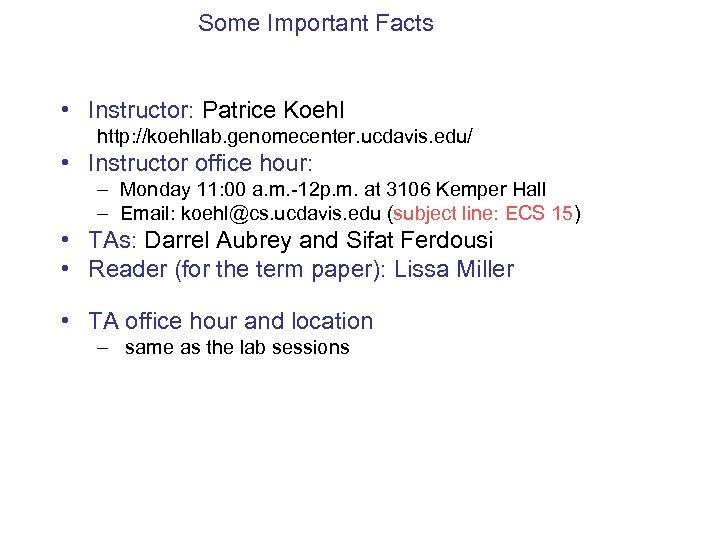 Some Important Facts • Instructor: Patrice Koehl http: //koehllab. genomecenter. ucdavis. edu/ • Instructor