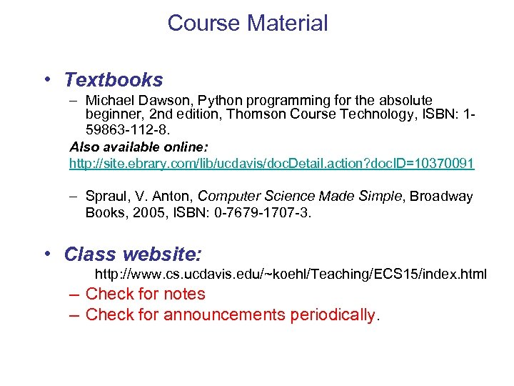 Course Material • Textbooks – Michael Dawson, Python programming for the absolute beginner, 2