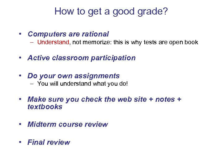 How to get a good grade? • Computers are rational – Understand, not memorize: