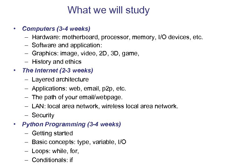 What we will study • Computers (3 -4 weeks) – Hardware: motherboard, processor, memory,