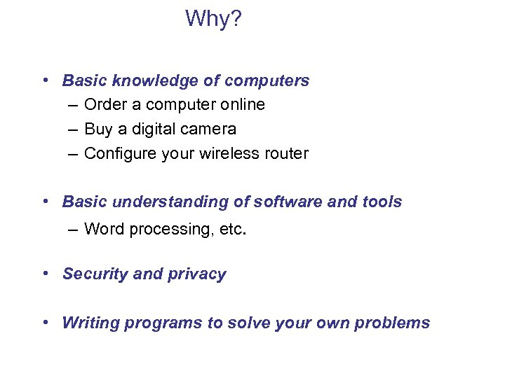Why? • Basic knowledge of computers – Order a computer online – Buy a