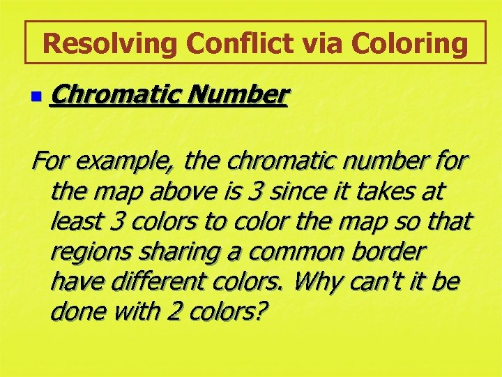 Resolving Conflict via Coloring n Chromatic Number For example, the chromatic number for the