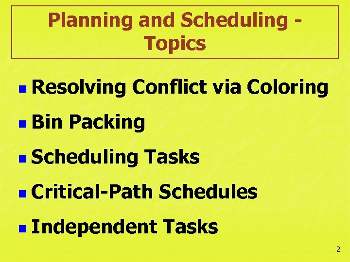 Planning and Scheduling Topics n Resolving n Bin Conflict via Coloring Packing n Scheduling