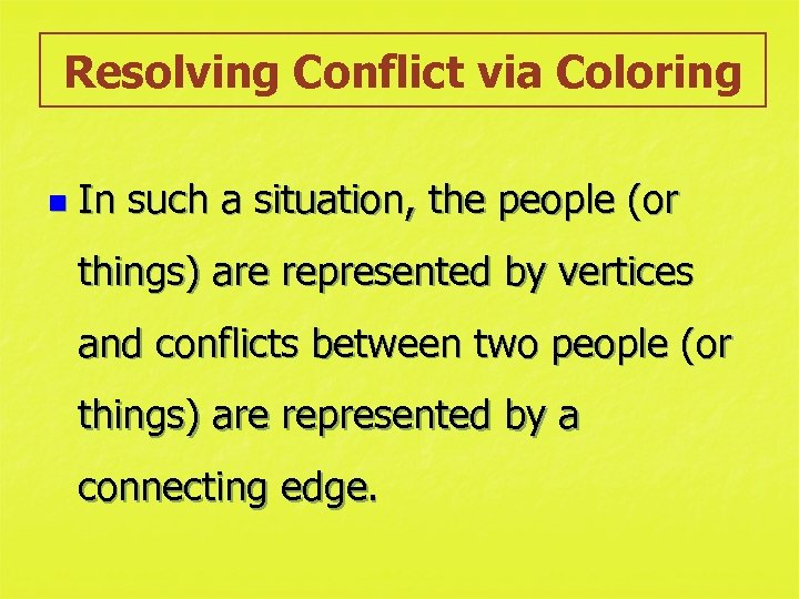 Resolving Conflict via Coloring n In such a situation, the people (or things) are