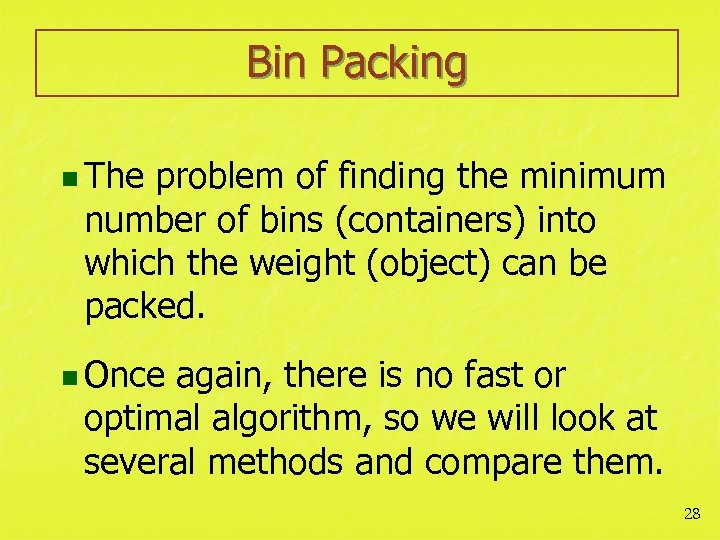 Bin Packing n The problem of finding the minimum number of bins (containers) into