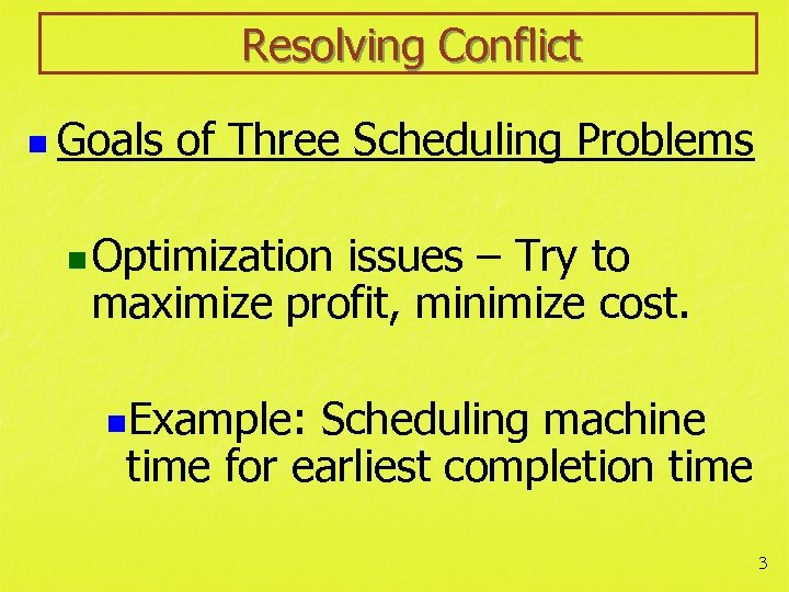 Resolving Conflict n Goals of Three Scheduling Problems n Optimization issues – Try to