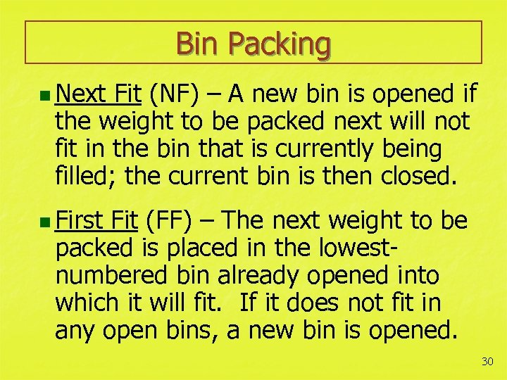 Bin Packing n Next Fit (NF) – A new bin is opened if the