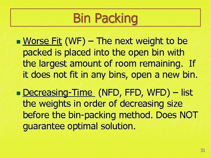 Bin Packing n n Worse Fit (WF) – The next weight to be packed