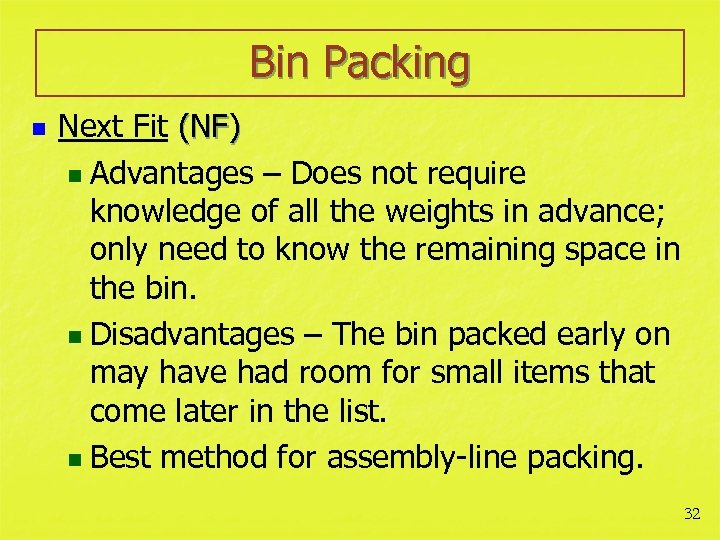 Bin Packing n Next Fit (NF) n Advantages – Does not require knowledge of