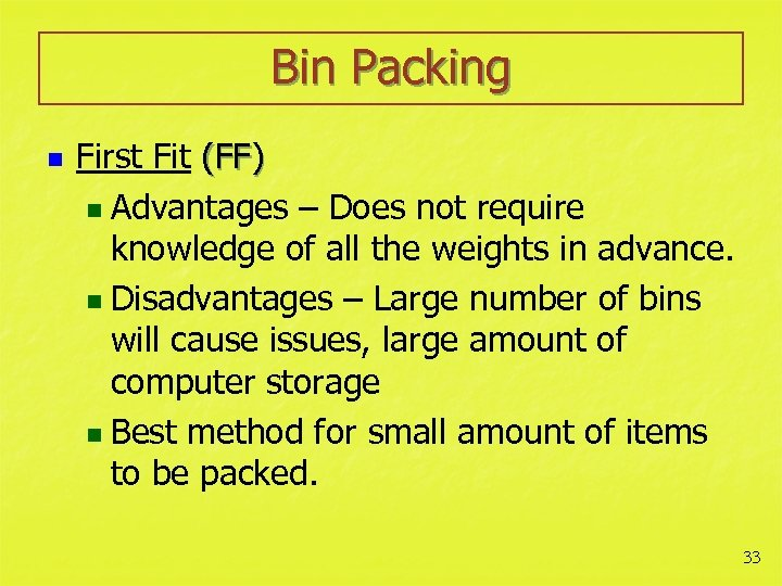 Bin Packing n First Fit (FF) n Advantages – Does not require knowledge of