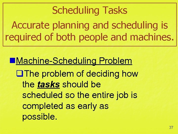 Scheduling Tasks Accurate planning and scheduling is required of both people and machines. n.