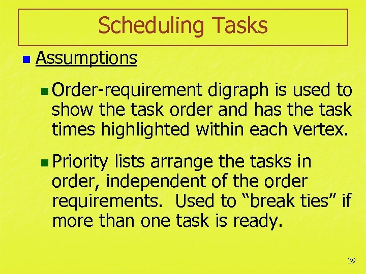 Scheduling Tasks n Assumptions n Order-requirement digraph is used to show the task order