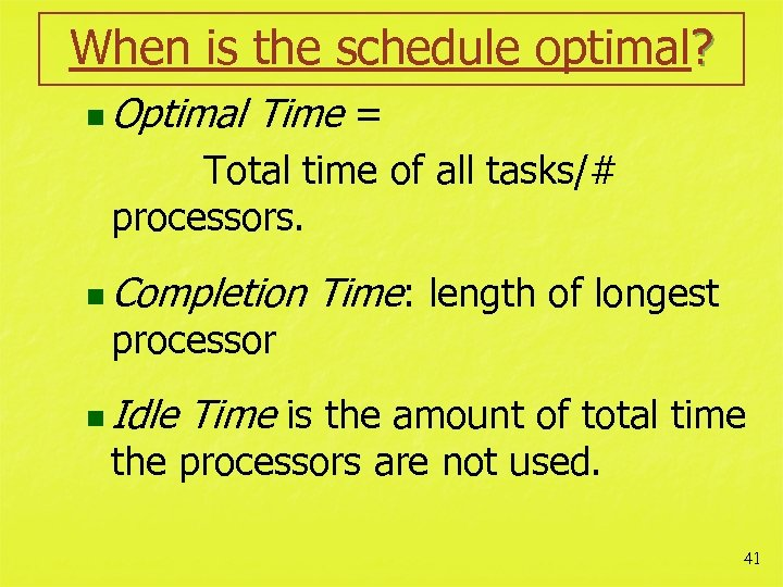 When is the schedule optimal? n Optimal Time = Total time of all tasks/#