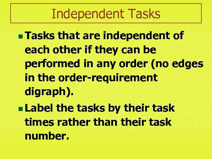 Independent Tasks n Tasks that are independent of each other if they can be