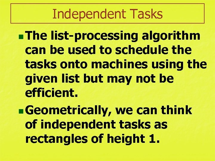 Independent Tasks n The list-processing algorithm can be used to schedule the tasks onto