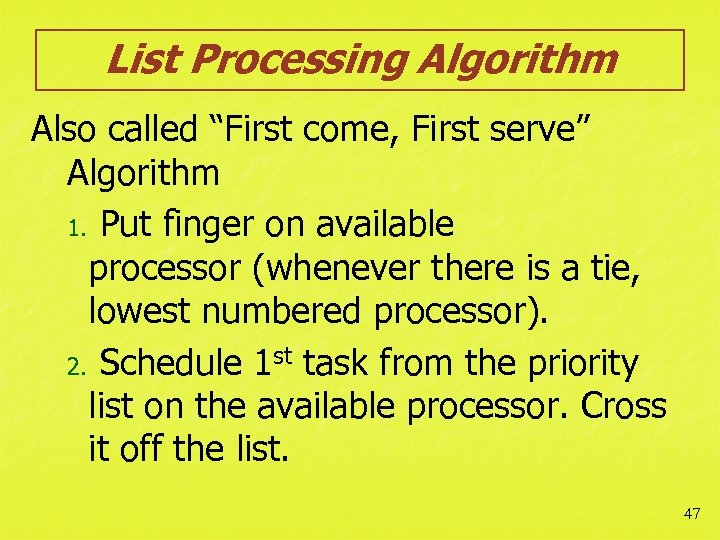 """List Processing Algorithm Also called """"First come, First serve"""" Algorithm 1. Put finger on"""