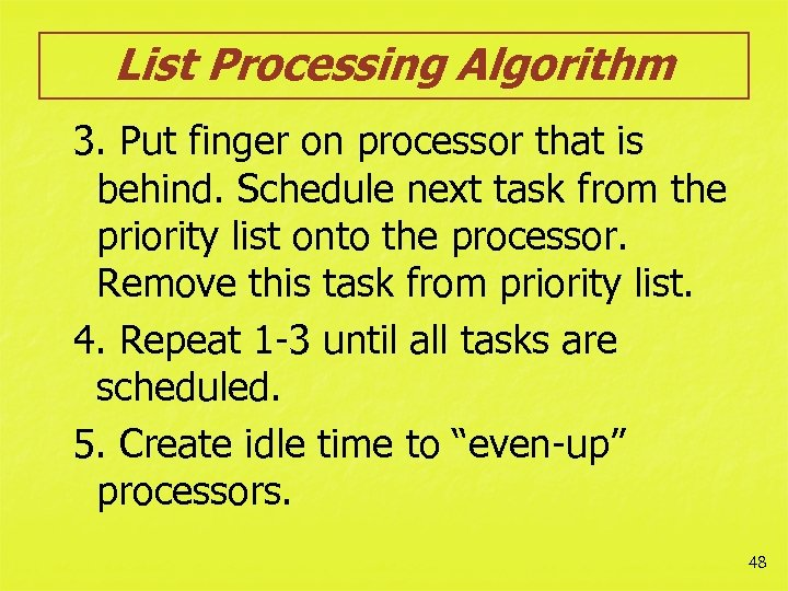 List Processing Algorithm 3. Put finger on processor that is behind. Schedule next task