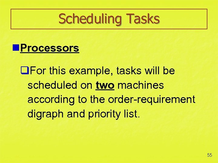 Scheduling Tasks n. Processors q. For this example, tasks will be scheduled on two