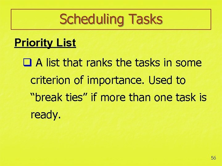 Scheduling Tasks Priority List q A list that ranks the tasks in some criterion