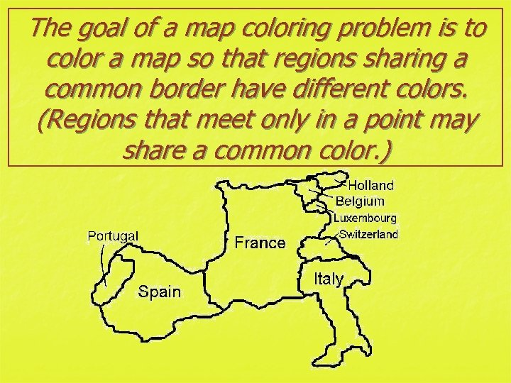 The goal of a map coloring problem is to color a map so that