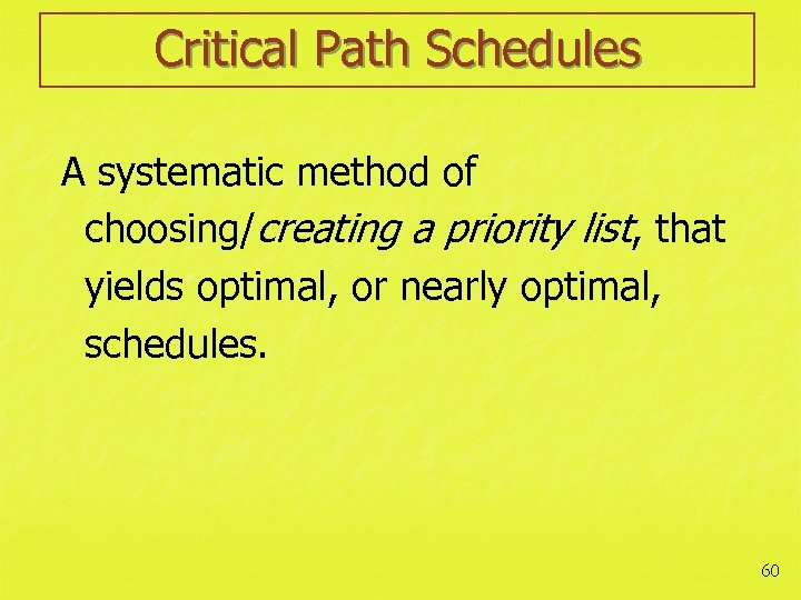 Critical Path Schedules A systematic method of choosing/creating a priority list, that yields optimal,