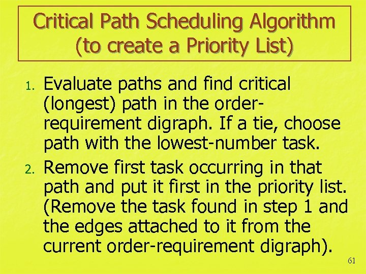 Critical Path Scheduling Algorithm (to create a Priority List) 1. 2. Evaluate paths and