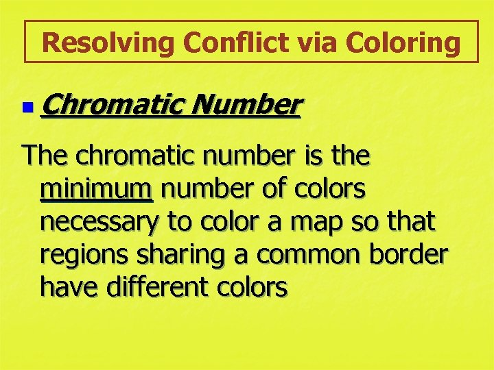 Resolving Conflict via Coloring n Chromatic Number The chromatic number is the minimum number