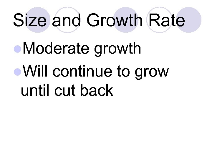 Size and Growth Rate l. Moderate growth l. Will continue to grow until cut