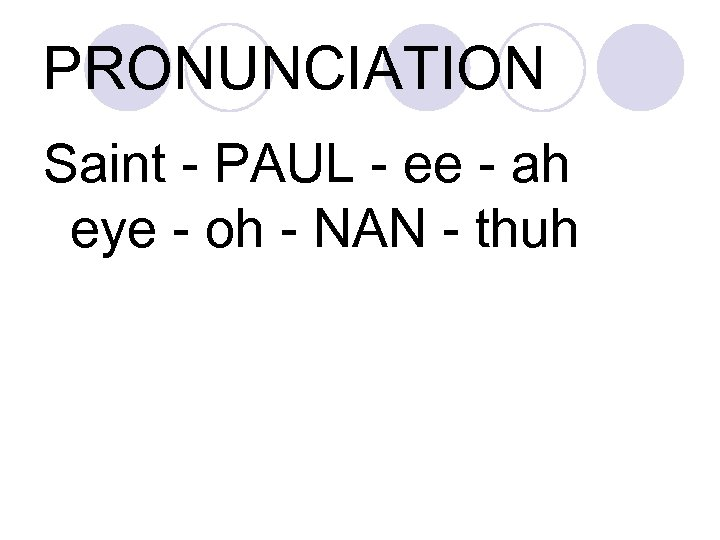 PRONUNCIATION Saint - PAUL - ee - ah eye - oh - NAN -