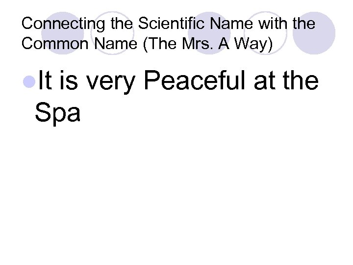 Connecting the Scientific Name with the Common Name (The Mrs. A Way) l. It