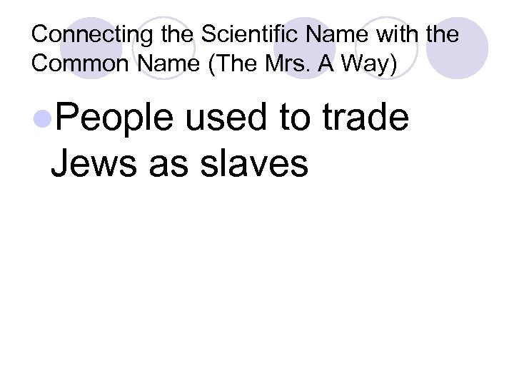 Connecting the Scientific Name with the Common Name (The Mrs. A Way) l. People