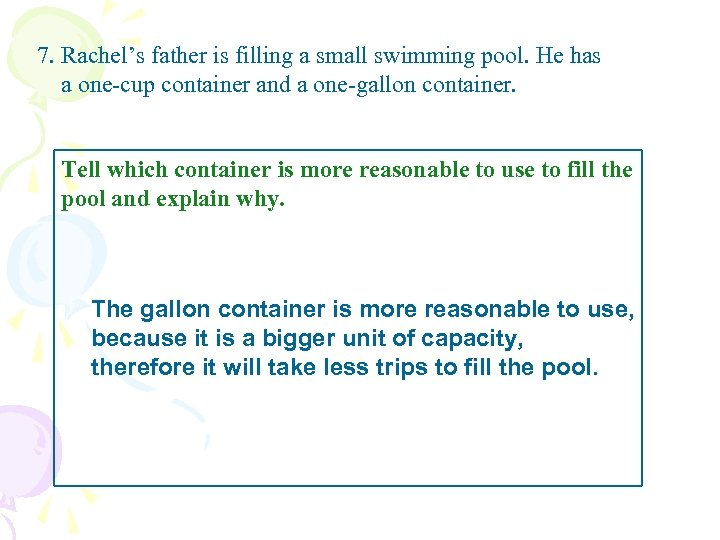 7. Rachel's father is filling a small swimming pool. He has a one-cup container