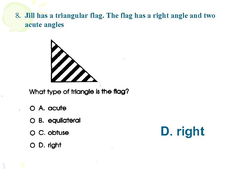 8. Jill has a triangular flag. The flag has a right angle and two