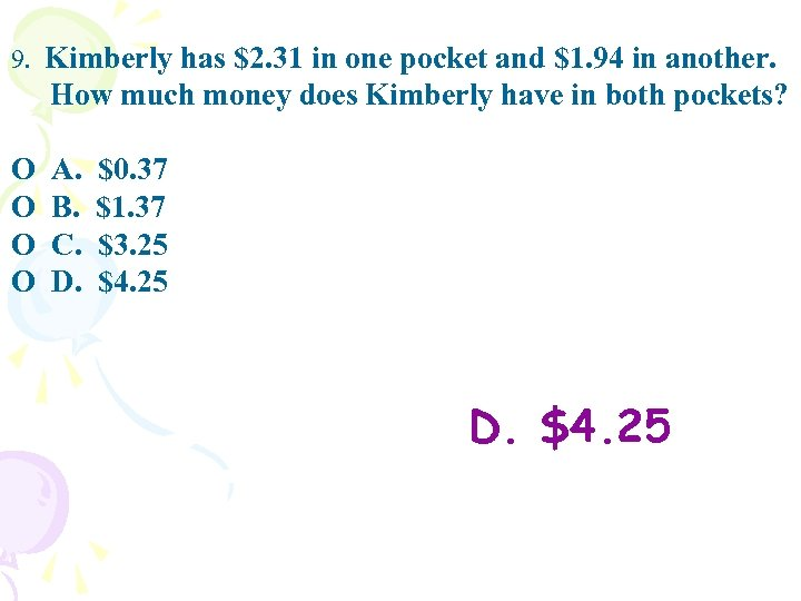 9. Kimberly has $2. 31 in one pocket and $1. 94 in another. How