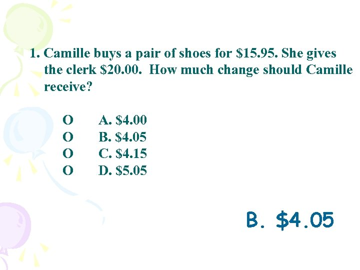 1. Camille buys a pair of shoes for $15. 95. She gives the clerk