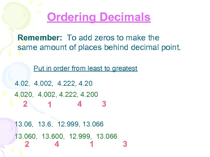 Ordering Decimals Remember: To add zeros to make the same amount of places behind