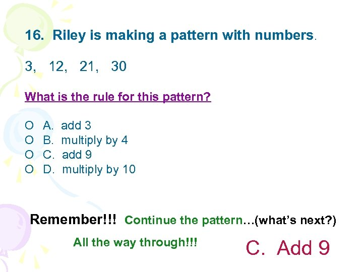 16. Riley is making a pattern with numbers. 3, 12, 21, 30 What is