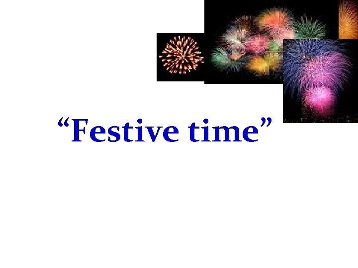 """Festive time"""