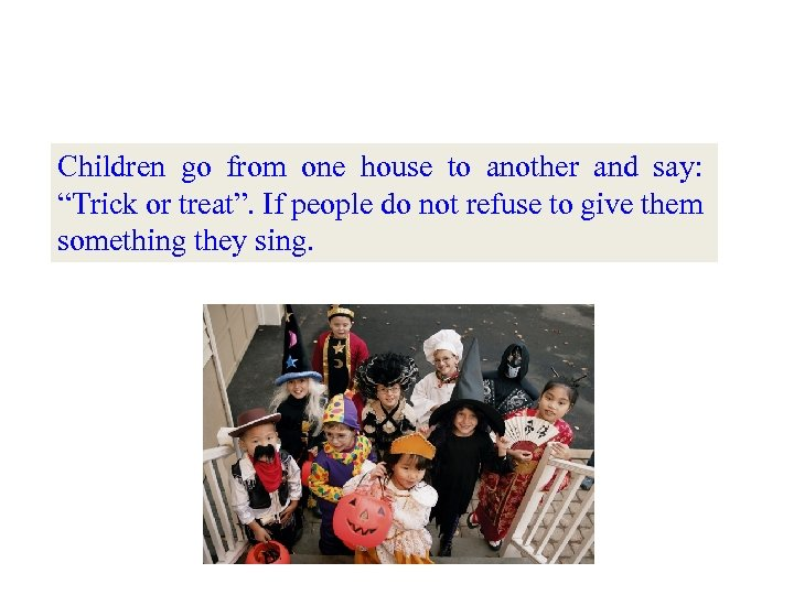 """Children go from one house to another and say: """"Trick or treat"""". If people"""