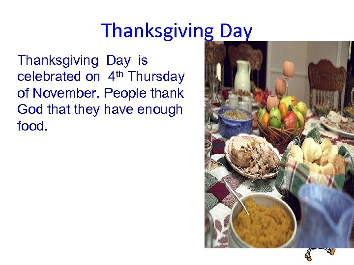 Thanksgiving Day is celebrated on 4 th Thursday of November. People thank God that