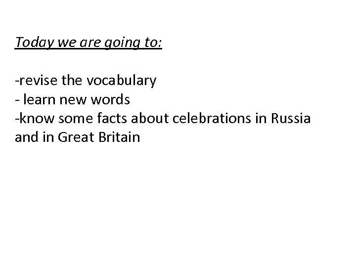 Today we are going to: -revise the vocabulary - learn new words -know some