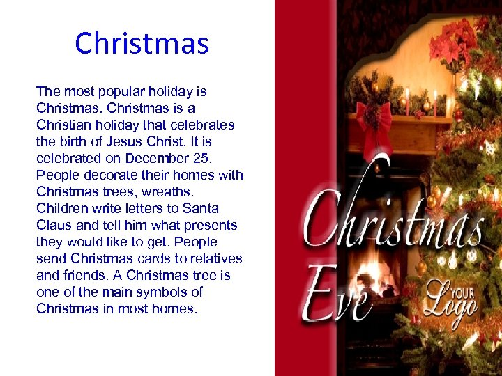 Christmas The most popular holiday is Christmas is a Christian holiday that celebrates the