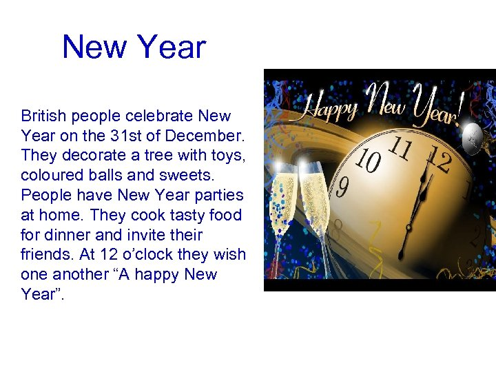 New Year British people celebrate New Year on the 31 st of December. They