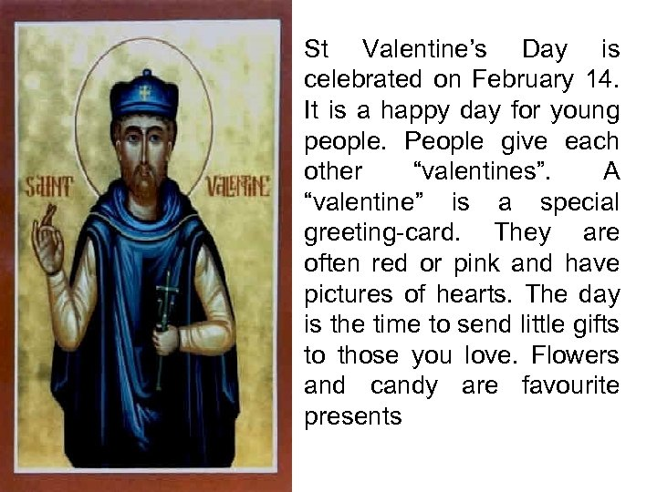 St Valentine's Day is celebrated on February 14. It is a happy day for
