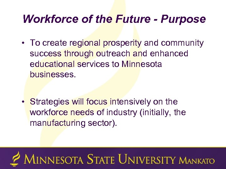 Workforce of the Future - Purpose • To create regional prosperity and community success