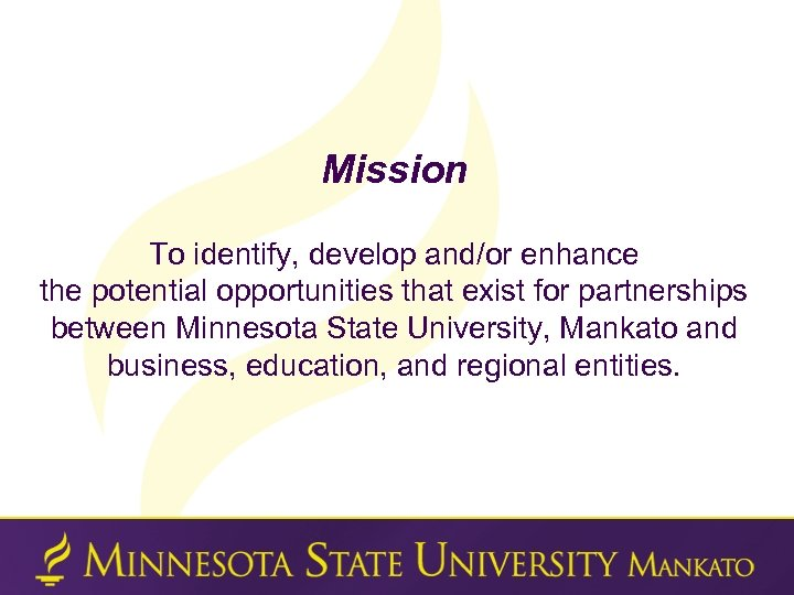 Mission To identify, develop and/or enhance the potential opportunities that exist for partnerships between