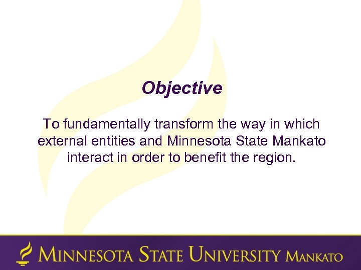 Objective To fundamentally transform the way in which external entities and Minnesota State Mankato
