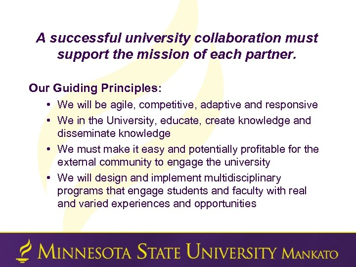A successful university collaboration must support the mission of each partner. Our Guiding Principles: