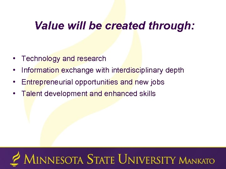 Value will be created through: • Technology and research • Information exchange with interdisciplinary