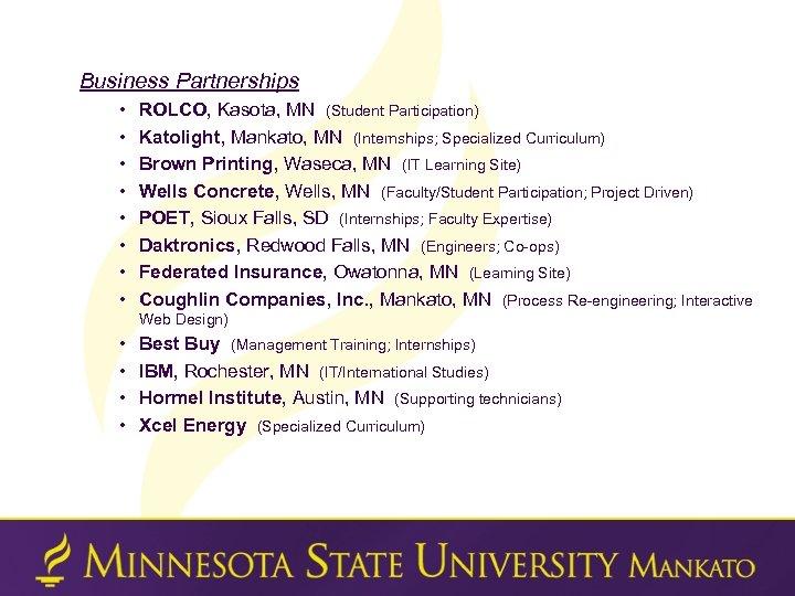 Business Partnerships • • ROLCO, Kasota, MN (Student Participation) Katolight, Mankato, MN (Internships; Specialized